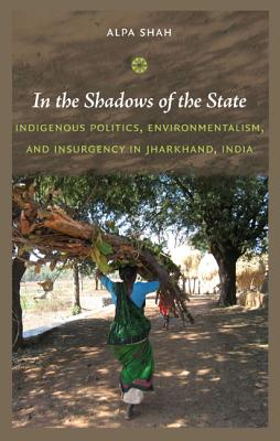 In the Shadows of the State By Shah, Alpa
